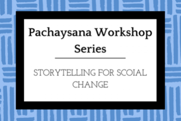 Pachaysana Workshop Series: Storytelling for Social Change